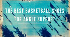 Title - The Best Basketball Shoes for Ankle Support