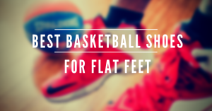 Title - The Best Basketball Shoes for flat feet